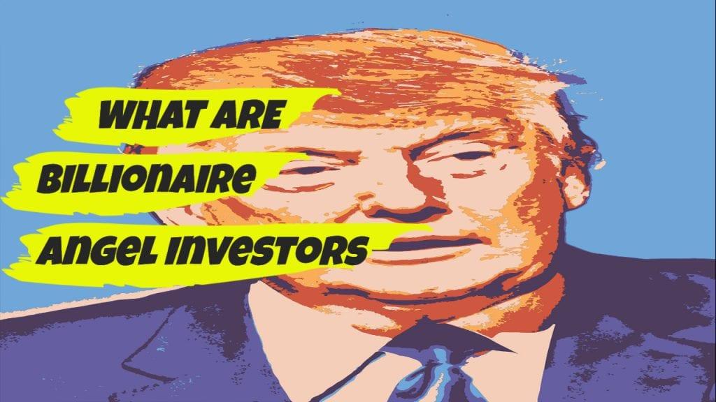 What Are Billionaire Angel Investors