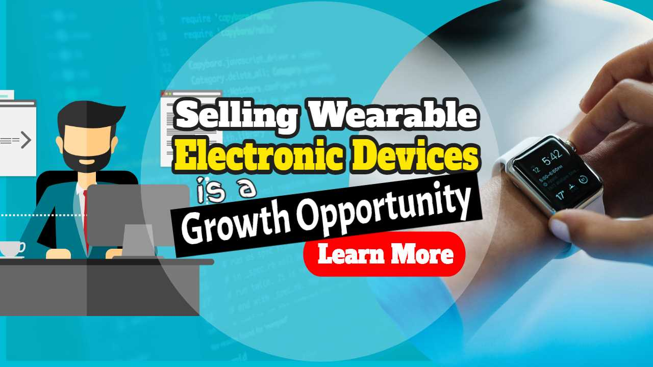 "Featured image with text: ""Selling wearable electronic devices growth business opportunity""."